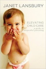 4Elevating Child Care- A Guide to Respectful Parenting by Janet Lansbury