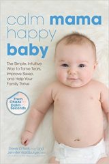Calm Mama, Happy Baby- The Simple, Intuitive Way to Tame Tears, Improve Sleep, and Help Your Family Thrive by Derek CHP