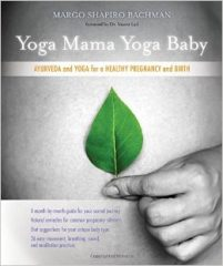 Yoga Mama, Yoga Baby- Ayurveda and Yoga for a Healthy Pregnancy and Birth by Margo Shapiro Bachman M.D